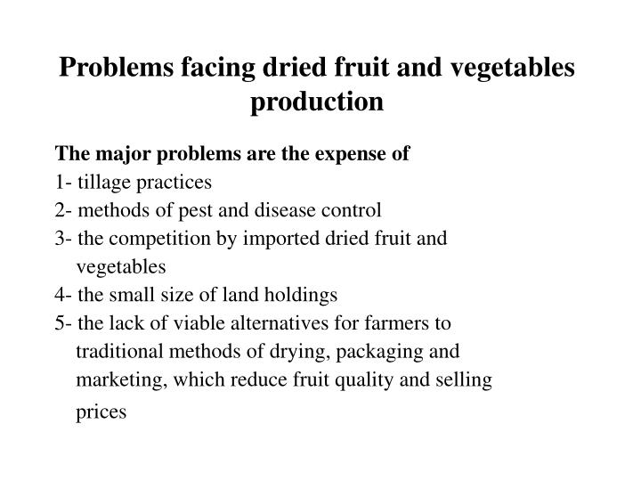 Problems facing dried fruit and vegetables production
