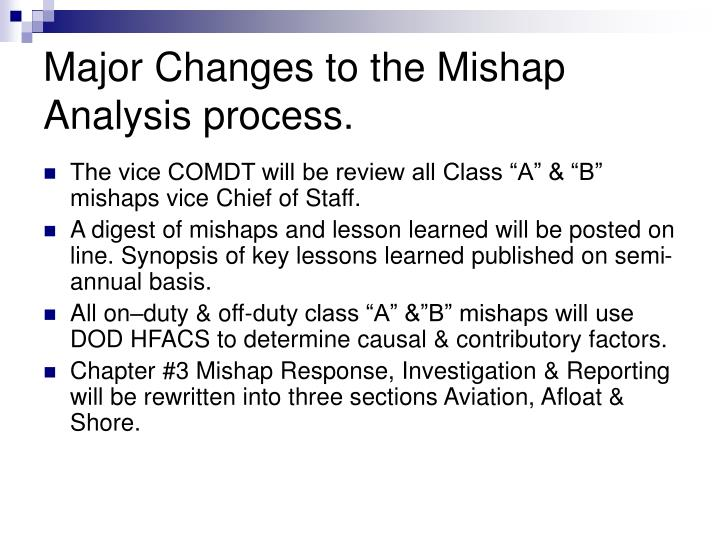 Major Changes to the Mishap Analysis process.