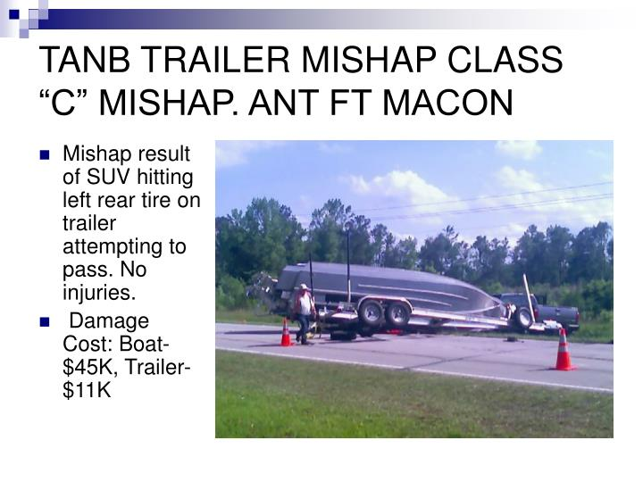 "TANB TRAILER MISHAP CLASS ""C"" MISHAP. ANT FT MACON"