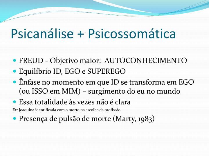 Psicanálise + Psicossomática