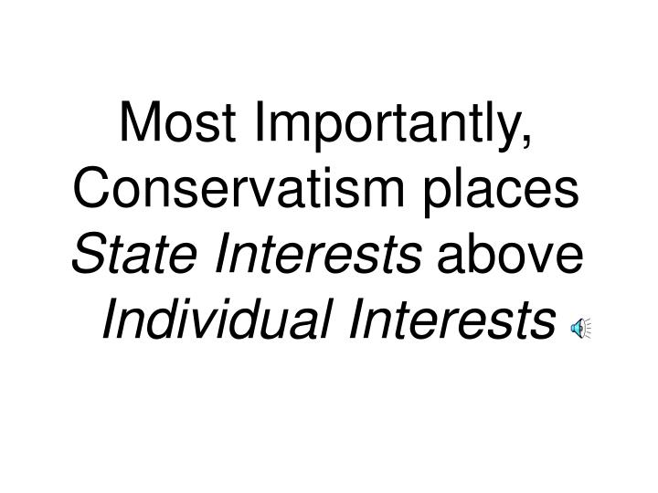 Most Importantly, Conservatism places