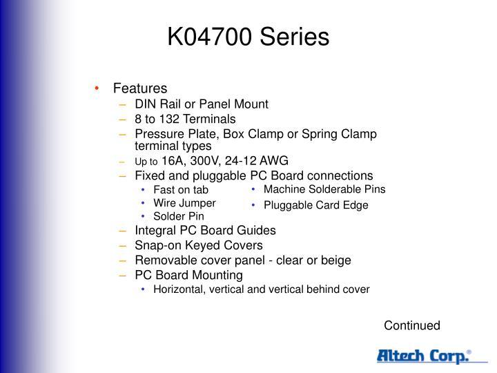 K04700 Series