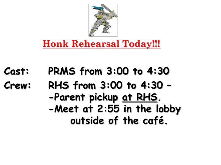 Honk Rehearsal Today!!!