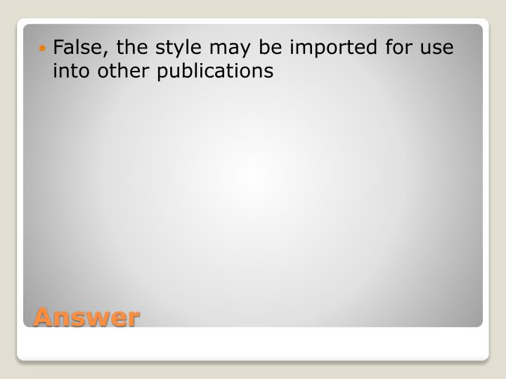 False, the style may be imported for use into other publications