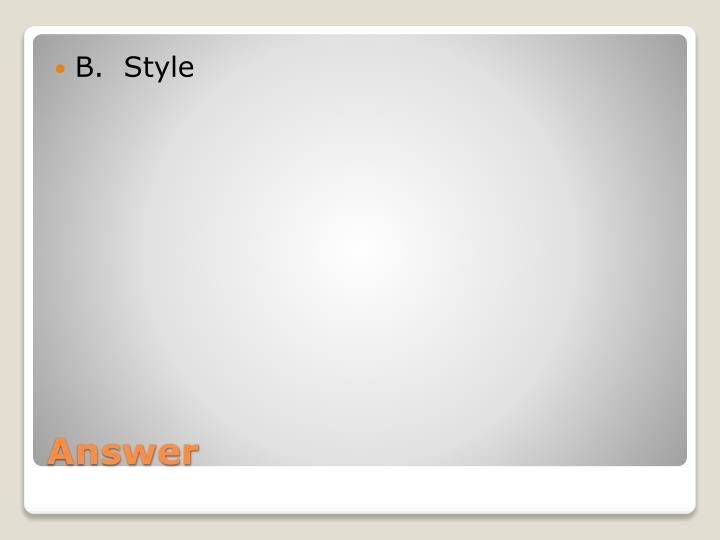 B.  Style
