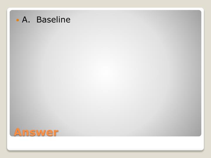A.  Baseline