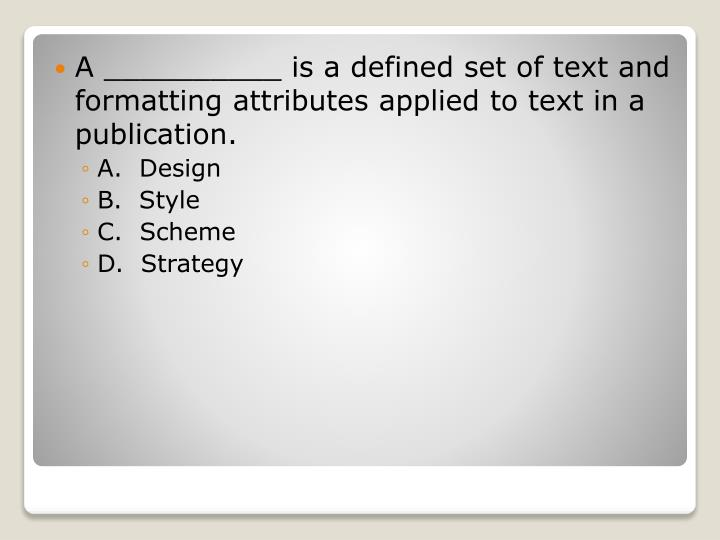 A __________ is a defined set of text and formatting attributes applied to text in a publication.