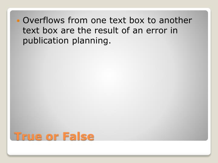 Overflows from one text box to another text box are the result of an error in publication planning.