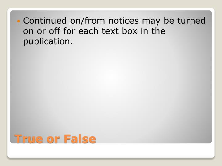 Continued on/from notices may be turned on or off for each text box in the publication.