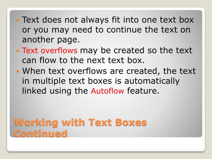 Text does not always fit into one text box or you may need to continue the text on another page.