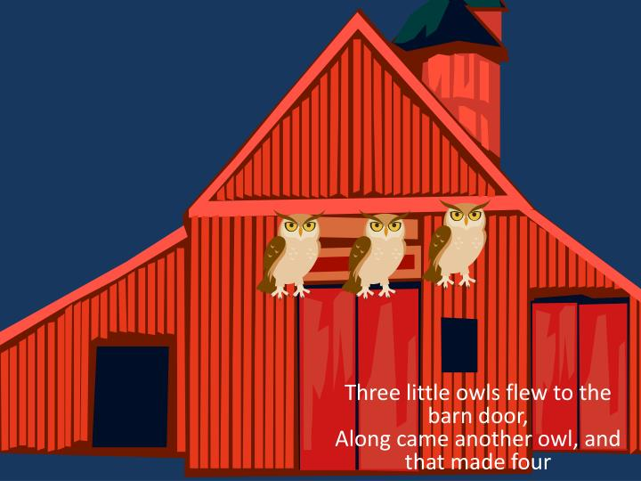 Three little owls flew to the barn door,