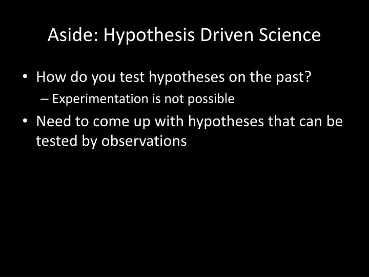 Aside: Hypothesis Driven Science