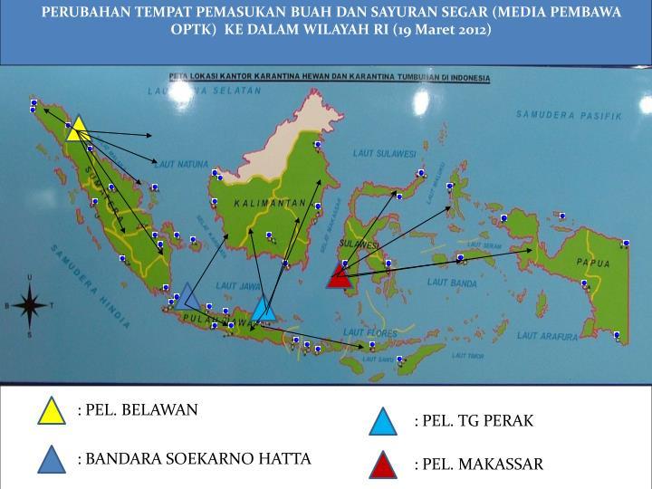 PERUBAHAN TEMPAT PEMASUKAN BUAH DAN SAYURAN SEGAR (MEDIA PEMBAWA OPTK)  KE DALAM WILAYAH RI (19 Maret 2012)