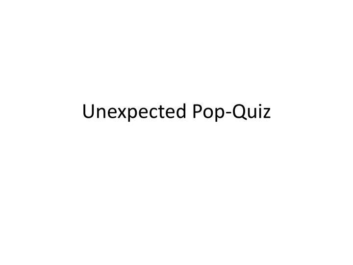 Unexpected Pop-Quiz