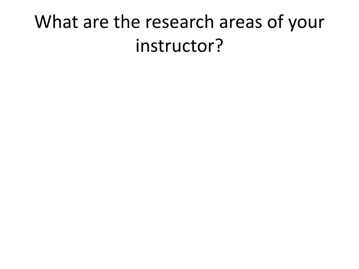 What are the research areas of your instructor?