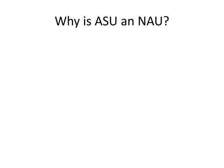 Why is ASU an NAU?