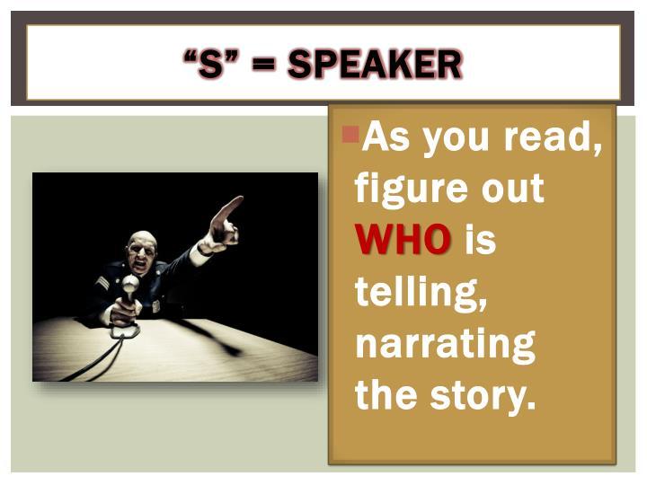 """""""S"""" = Speaker"""