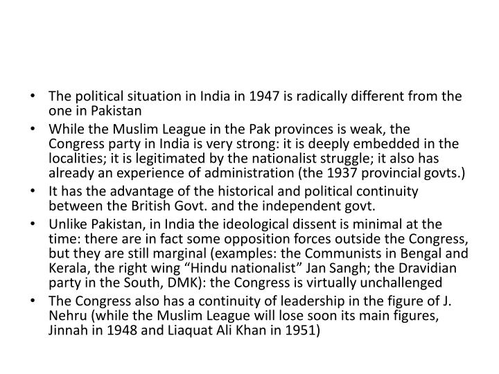 The political situation in India in 1947 is radically different from the one in Pakistan