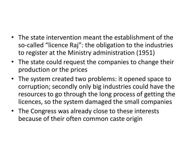 "The state intervention meant the establishment of the so-called ""licence Raj"": the obligation to the industries to register at the Ministry administration (1951)"