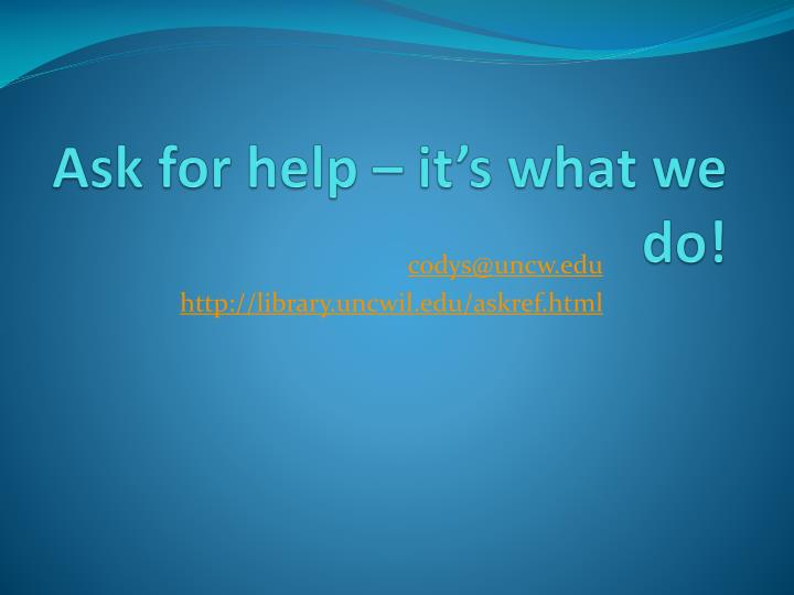 Ask for help – it's what we do!