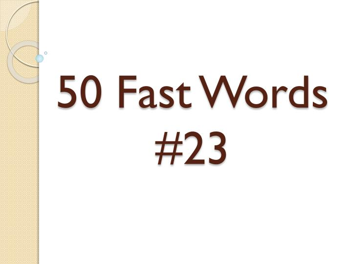 50 fast words 23