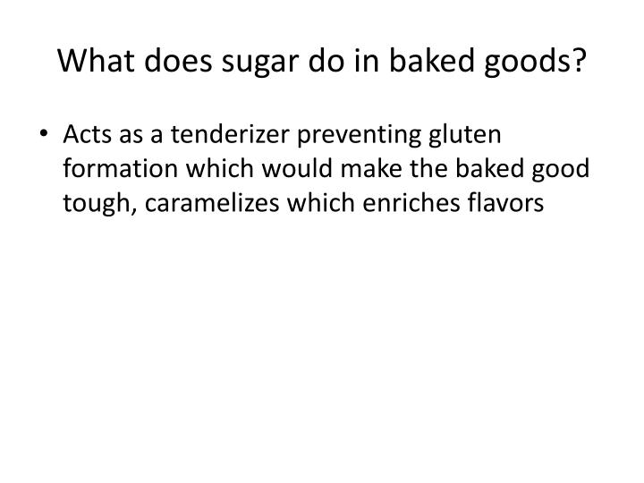 What does sugar do in baked goods?