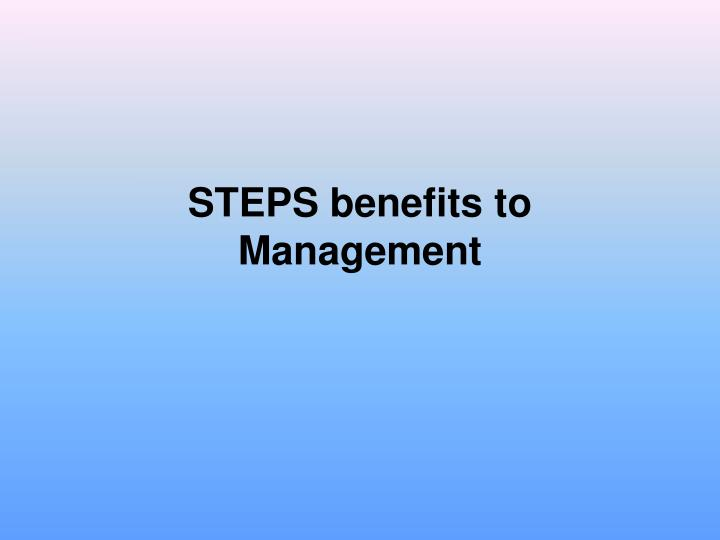STEPS benefits to Management