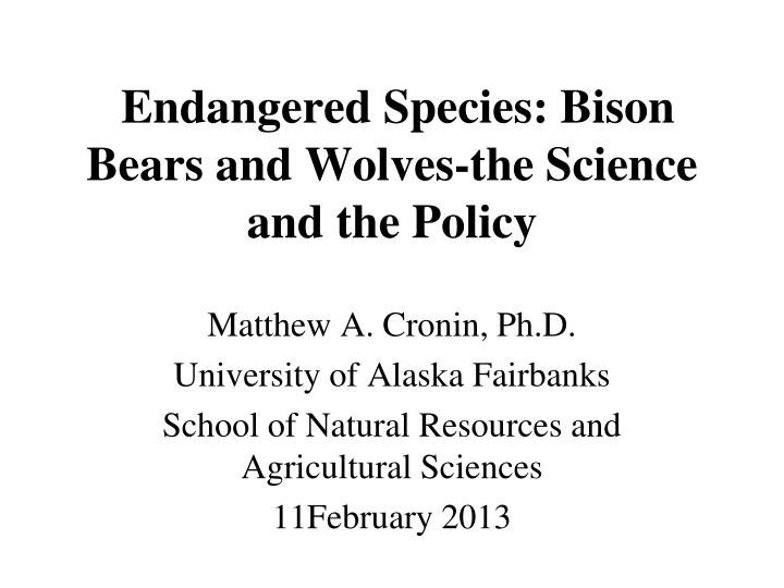 Endangered Species: Bison Bears and Wolves-the Science and the Policy