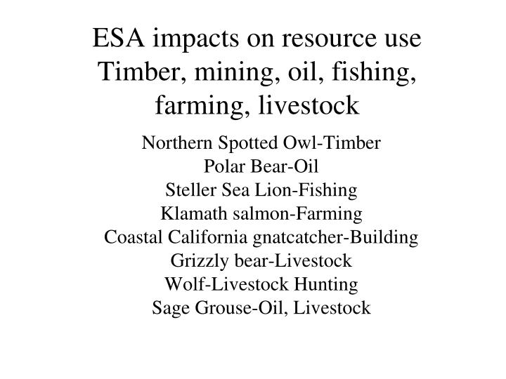 Esa impacts on resource use timber mining oil fishing farming livestock