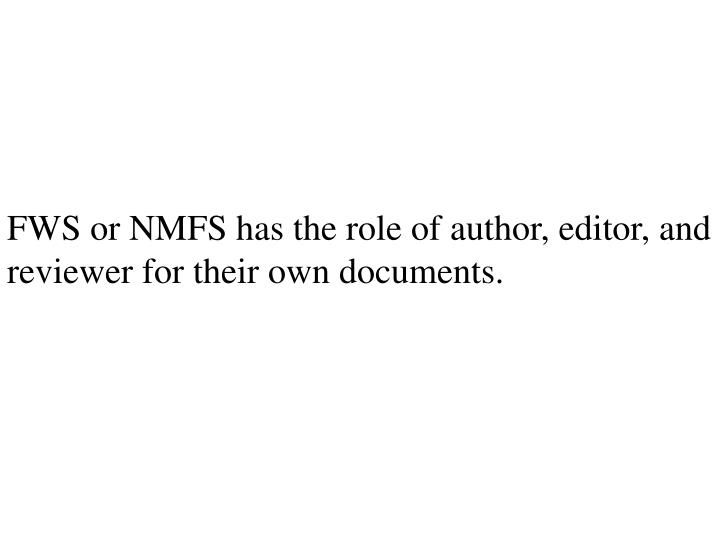 FWS or NMFS has the role of author, editor, and reviewer for their own documents.
