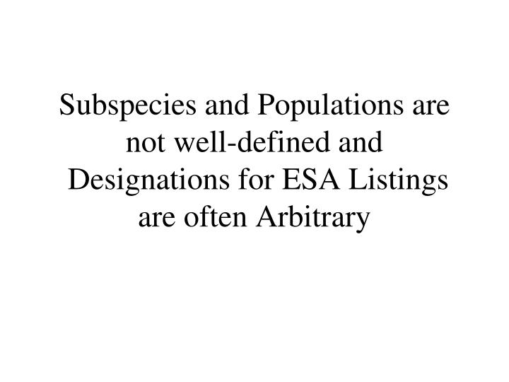 Subspecies and Populations are not well-defined and