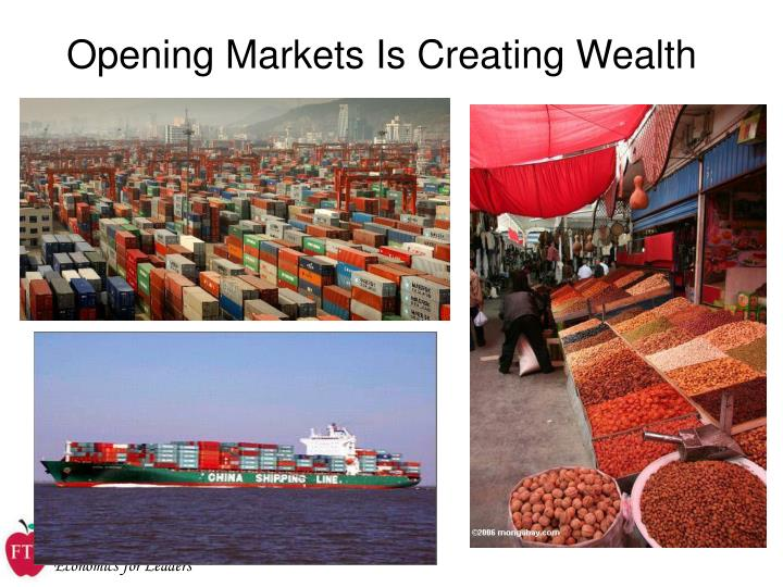 Opening Markets Is Creating Wealth