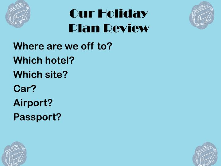 Our holiday plan review