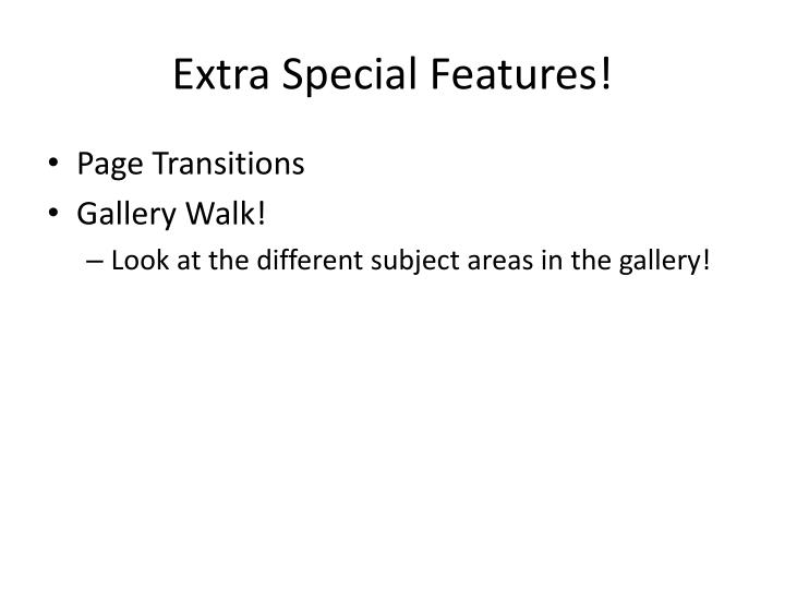 Extra Special Features!