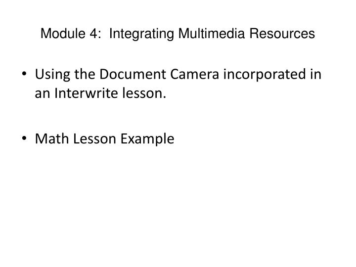 Module 4:  Integrating Multimedia Resources