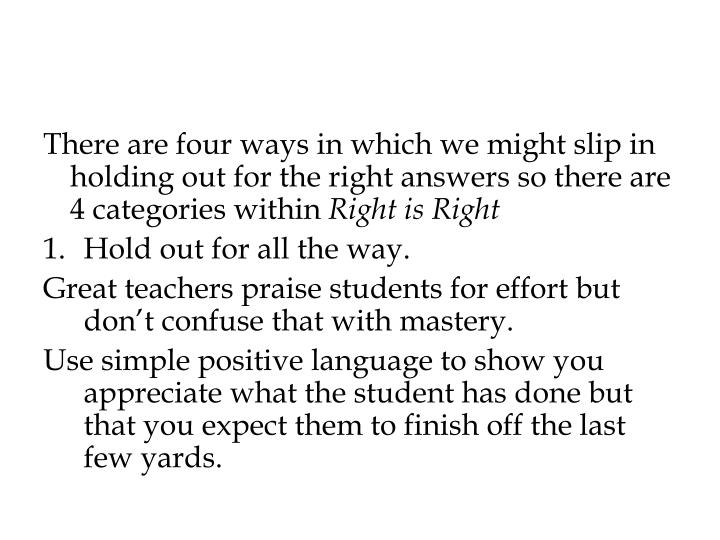 There are four ways in which we might slip in holding out for the right answers so there are 4 categories within