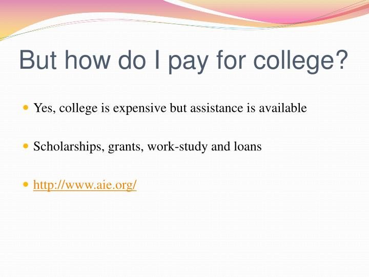 But how do I pay for college?
