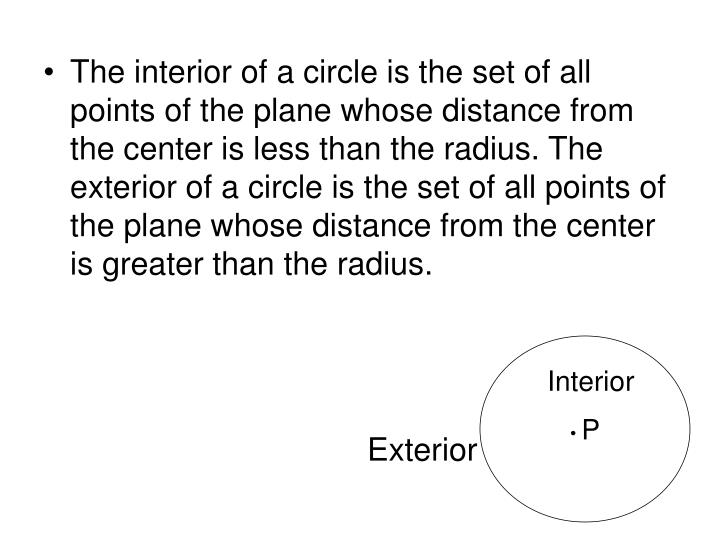 The interior of a circle is the set of all points of the plane whose distance from the center is les...