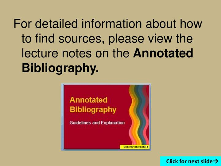 For detailed information about how to find sources, please view the lecture notes on the