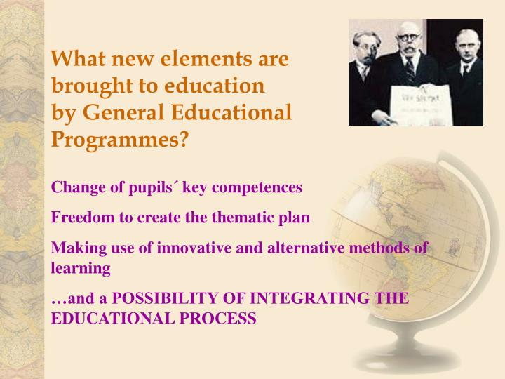 What new elements are brought to education         by General Educational Programmes?