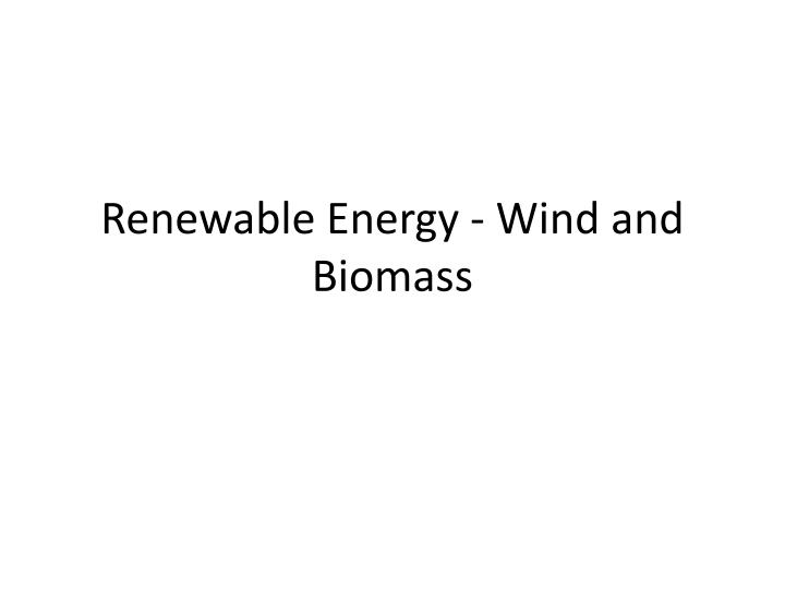 Renewable energy wind and biomass