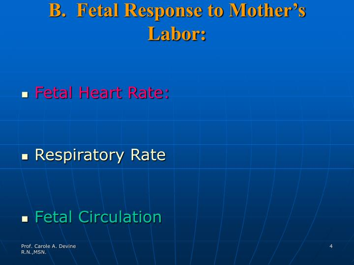 B.  Fetal Response to Mother's  Labor: