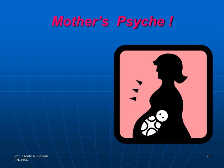 Mother's  Psyche !