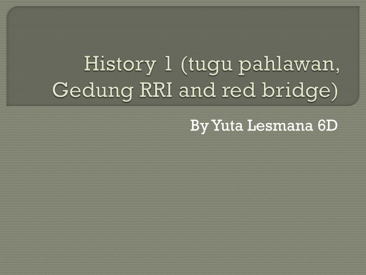 History 1 tugu pahlawan gedung rri and red bridge