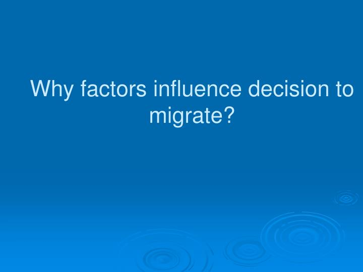 Why factors influence decision to migrate