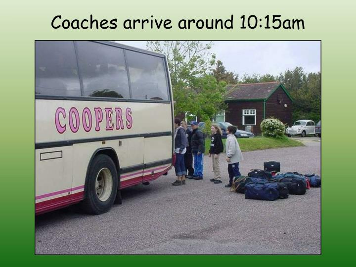 Coaches arrive around 10 15am