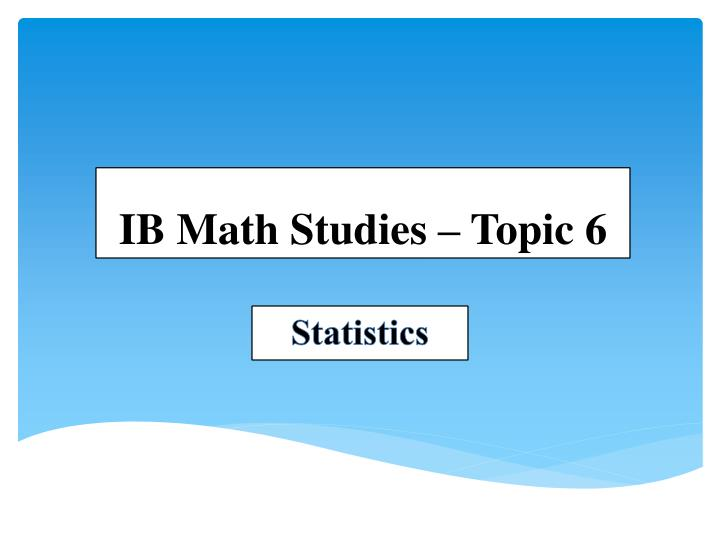 ib maths studies statistics coursework Ib math studies sl yr 1 course syllabus 2013-14 statistics, geometry, logic, and functions in various contexts—physics, biology, business, technology.