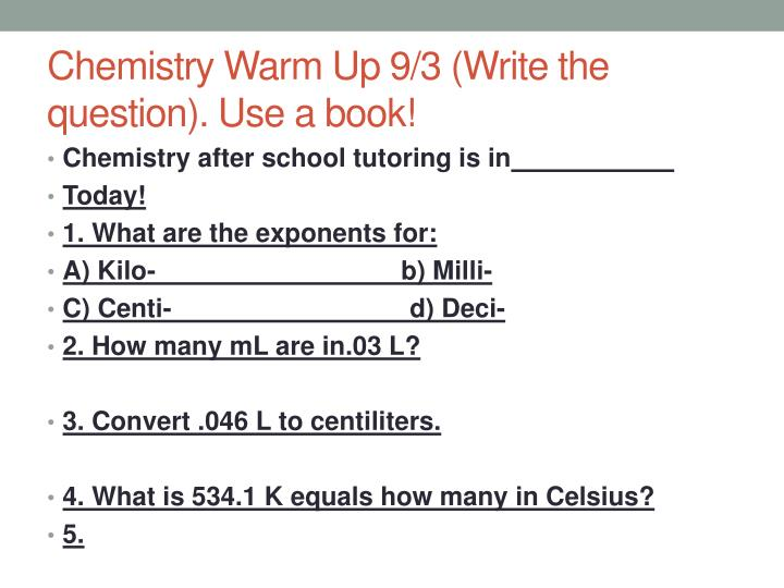 Chemistry Warm Up 9/3 (Write the question). Use a book!