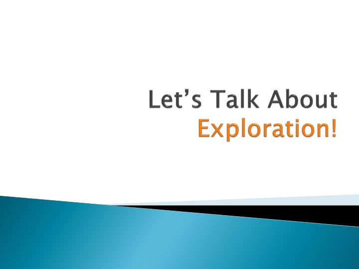 Let s talk about exploration
