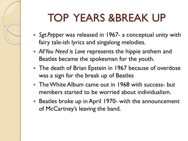 TOP  YEARS &BREAK UP